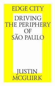 Edge city: Driving the periphery of San Paulo - Город на грани. Поездка по окраинам Сан-Паулу ISBN 978-5-9903364-2-1