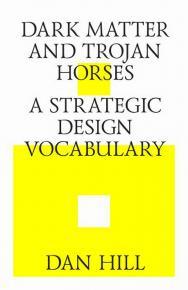 Dark matter and trojan horses. A strategic design vocabulary = Темная материя и троянские кони. Словарь стратегического дизайна ISBN 978-5-9903364-3-8