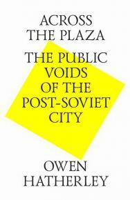 Across the plaza. The public voids of the post-soviet city = На площади. В поисках общественных пространств постсоветского города ISBN 978-5-9903364-4-5
